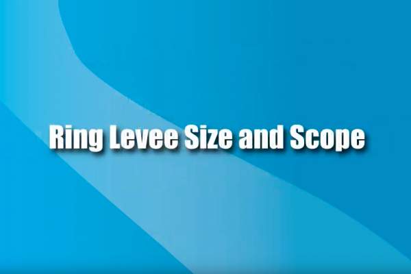 Jan. 8, 2013 Ring Levee Size and Scope (Video 3)